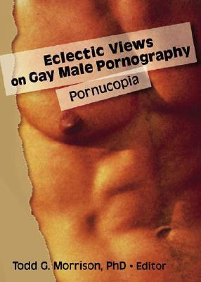 Eclectic Views on Gay Male Pornography: Pornucopia Todd G. Morrison