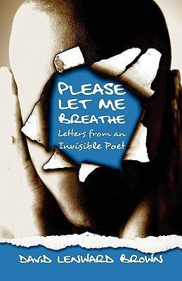 Please Let Me Breathe: Letters from an Invisible Poet David Lenward Brown