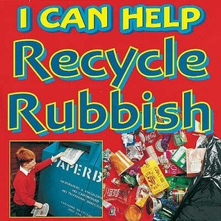 I Can Help Recycle Our Rubbish  by  Viv Smith