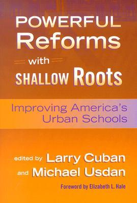 Powerful Reforms with Shallow Roots: Improving Americas Urban Schools Larry Cuban