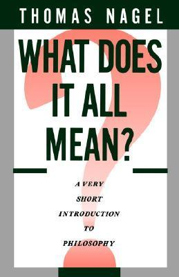 What Does It All Mean? A Very Short Introduction to Philosophy Thomas Nagel