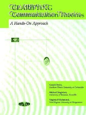 Clarifying Communication Theories: A Hands-On Approach Gerald Stone