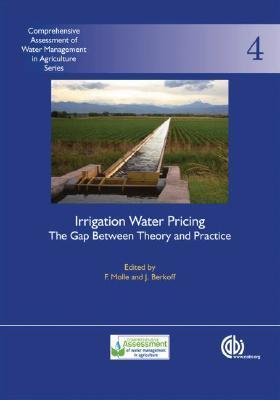 Irrigation Water Pricing the Gap Between Theory and Practice: Comprehensive Assessment of Water Management in Agriculture Series No. 4 François Molle