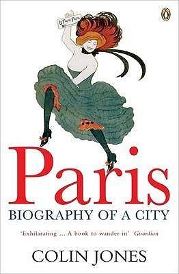 Paris: Biography of a City Colin Jones