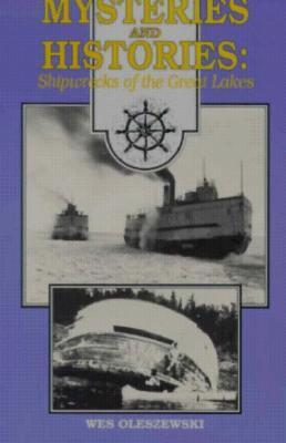Mysteries and Histories: Shipwrecks of the Great Lakes Wes Oleszewski