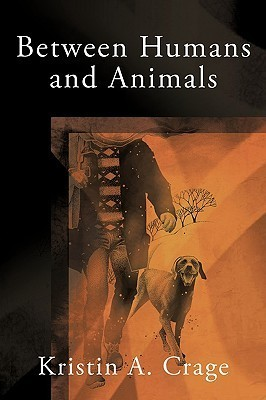 Between Humans and Animals Kristin A. Crage