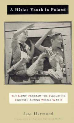 A Hitler Youth in Poland: The Nazi Childrens Evacuation Program During World War II Jost Hermand