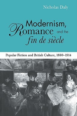 Modernism, Romance and the Fin de Siecle: Popular Fiction and British Culture Nicholas Daly