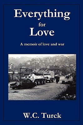 Everything for Love: A Memoir of Love and War  by  W.C. Turck