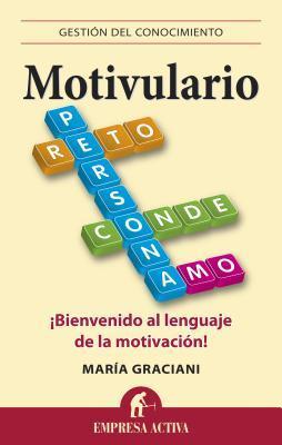 Motivulario: Bienvenido al Lenguaje de la Motivacion!  by  Maria Graciani