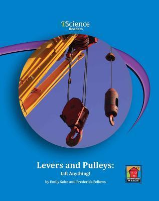 Levers and Pulleys: Lift Anything!  by  Emily Sohn