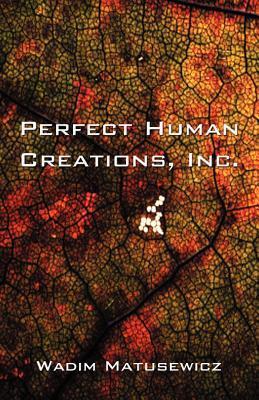 Perfect Human Creations Inc.  by  Wadim Matusewicz