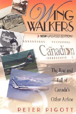 Wingwalkers: A History of Canadian Airlines International  by  Peter Pigott