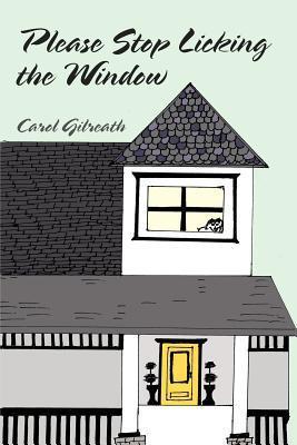 Please Stop Licking the Window Carol Gilreath