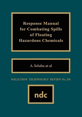 Response Manual for Combating Spills of Floating Hazardous Cresponse Manual for Combating Spills of Floating Hazardous Chemicals Hemicals  by  A. Szluha