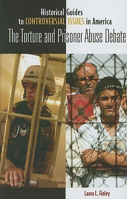 The Torture and Prisoner Abuse Debate  by  Laura L. Finley
