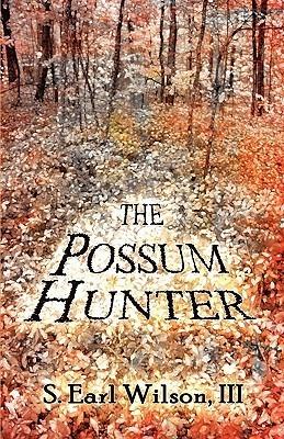 The Possum Hunter S. Earl Wilson III