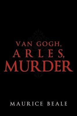 Van Gogh, Arles, Murder Beale Maurice Beale