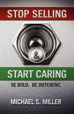 Stop Selling and Start Caring  by  Michael S.  Miller
