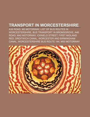 Transport in Worcestershire: A38 Road, M5 Motorway, List of Bus Routes in Worcestershire, Bus Transport in Bromsgrove, A46 Road, M42 Motorway  by  Source Wikipedia