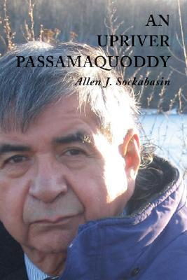 An Upriver Passamaquoddy Allen J. Sockabasin