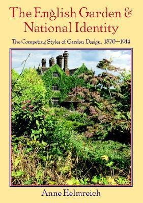 The English Garden and National Identity: The Competing Styles of Garden Design, 1870-1914 Anne Helmreich
