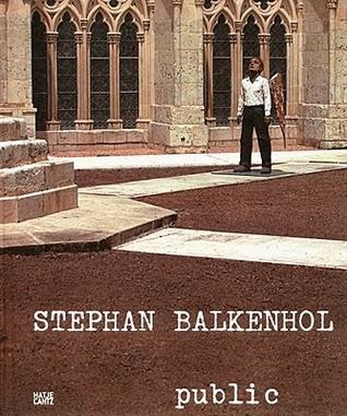 Stephan Balkenhol: Public: 1984-2008 Stephan Balkenhol