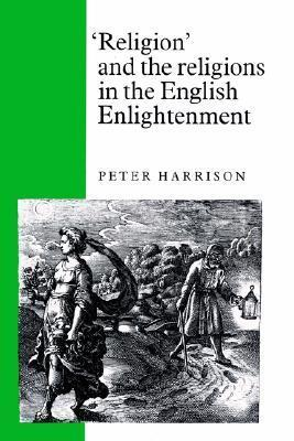 Religion and the Religions in the English Enlightenment  by  Peter    Harrison