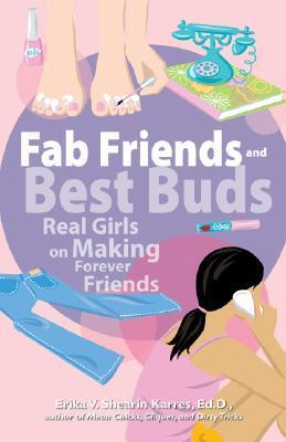 Fab Friends and Best Buds: Real Girls on Making Forever Friends  by  Erika V. Shearin Karres