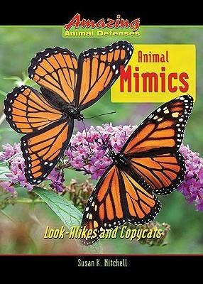 Animal Mimics: Look-Alikes and Copycats  by  Susan K. Mitchell