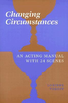 Changing Circumstances: An Acting Manual with 24 Scenes  by  Lorinne Vozoff