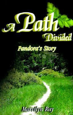 A Path Divided: Pandoras Story Marvilyn Ray