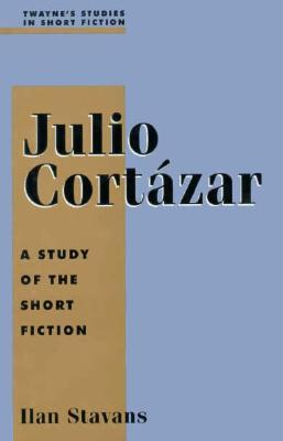 Julio Cortazar (Studies in Short Fiction Series)  by  Ilan Stavans