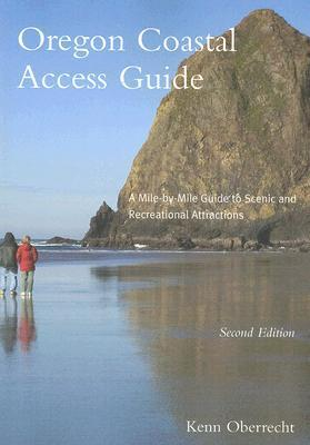 Oregon Coastal Access Guide, Second Edition: A Mile Mile Guide to Scenic and Recreational Attractions by Kenn Oberrecht