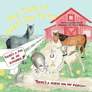 The Tails of Sweet Day Farms: Theres a Pig in My Kitchen & Theres a Horse on My Porch Gail     Smith