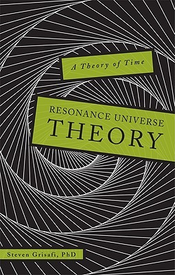 Resonance Universe Theory: A Theory of Time Steven Grisafi