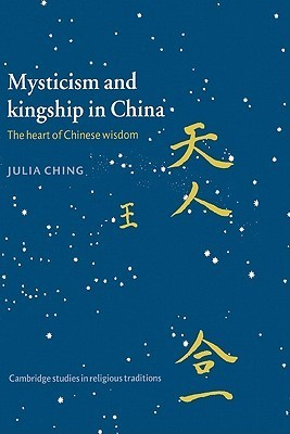 Mysticism and Kingship in China: The Heart of Chinese Wisdom Julia Ching
