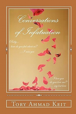 Conversations of Infatuation: From the Pen of the Tory Keit Collection  by  Tory Ahmad Keit