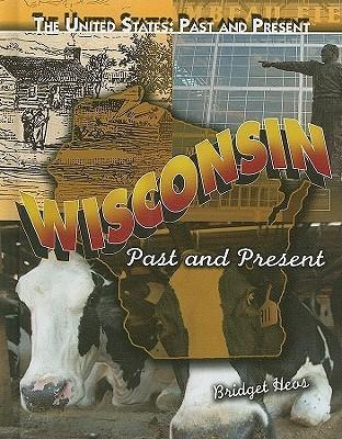 Wisconsin: Past and Present Bridget Heos