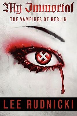 My Immortal: The Vampires of Berlin  by  Lee Rudnicki