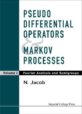 Pseudo Differential Operators & Markov Processes  by  Niels Jacob
