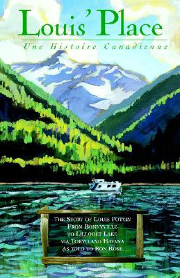 Louis Place - Une Histoire Canadienne: The Story of Louis Potvin, from Bonnyville to Lillooet Lake Via Tokyo and Havana as Told to Ron Rose  by  Louis Potvin