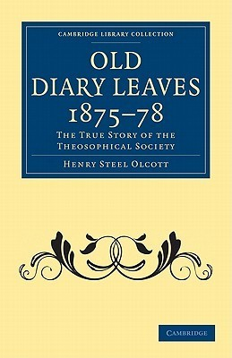 Old Diary Leaves 1875 8: The True Story of the Theosophical Society Henry Steel Olcott