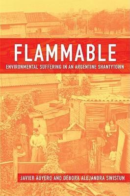 Flammable: Environmental Suffering in an Argentine Shantytown Javier Auyero