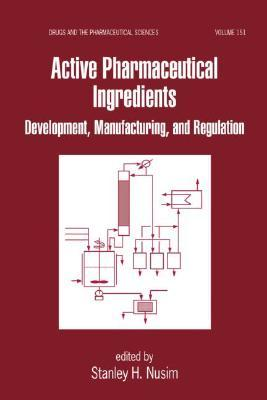 Active Pharmaceutical Ingredients: Development, Manufacturing, and Regulation  by  Stanley Nusim