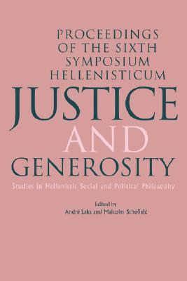 Justice and Generosity: Studies in Hellenistic Social and Political Philosophy - Proceedings of the Sixth Symposium Hellenisticum  by  Andre Laks