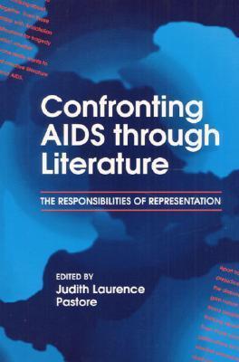 Confronting AIDS through Literature: THE RESPONSIBILITIES OF REPRESENTATION Judith Pastore