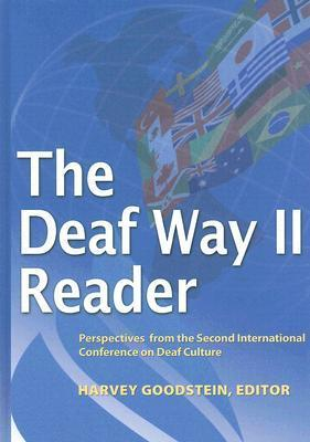 The Deaf Way II Reader: Perspectives from the Second International Conference on Deaf Culture Harvey Goodstein