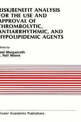 Risk/Benefit Analysis for the Use and Approval of Thrombolytic, Antiarrhythmic, and Hypolipidemic Agents Joel Morganroth
