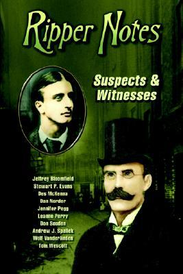 Ripper Notes: Suspects & Witnesses  by  Dan Norder